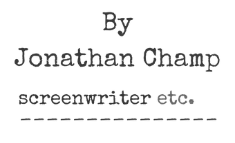 By Jonathan Champ Screenwriter