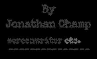 By Jonathan Champ Screenwriter